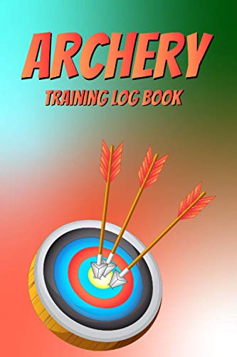 Archery Training Log Book: A Master of Archery Notebook or Bow and...