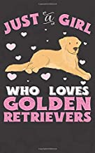 Just A Girl Who Loves Golden Retrievers: Golden Retriever Notebook Journal | 100 Pages | Perfect Gift For Golden Retriever Owners