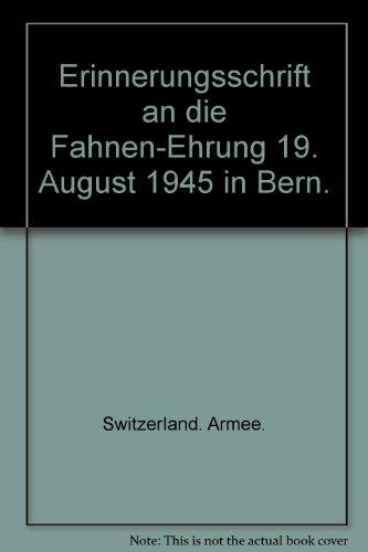 Erinnerungsschrift an die Fahnen-Ehrung 19. August 1945 in Bern.