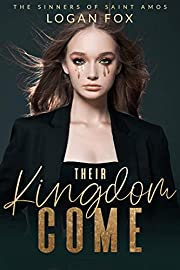 Their Kingdom Come: A Dark Bully Romance (The Sinners of Saint Amos Book 1)