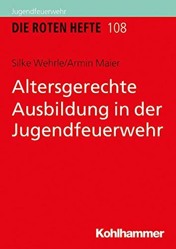 Altersgerechte Ausbildung in Der Jugendfeuerwehr (Die Roten Hefte) (German Edition)