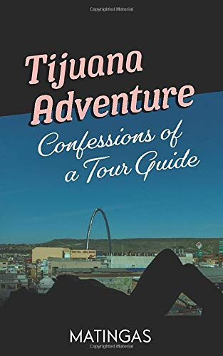 Image OfTijuana Adventure: Confessions Of A Tour Guide
