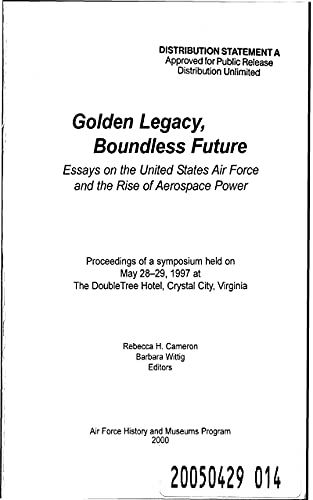 Golden Legacy, Boundless Future Essays on the United States Air Force and the Rise of Aerospace Power (English Edition)