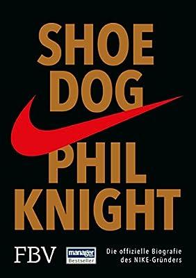 Shoe Dog: Die offizielle Biografie des NIKE-Gr?nders (German Edition)