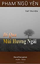Di Qua Mui Huong Ngai: A collection of fourteen short love stories written in the span of 12 years by Pham Ngu Yen. Vietnamese, 275 pages. (Vietnamese Edition)