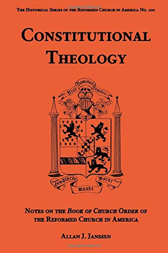 Constitutional Theology: Notes on the Book of Church Order of the Reformed Church in America