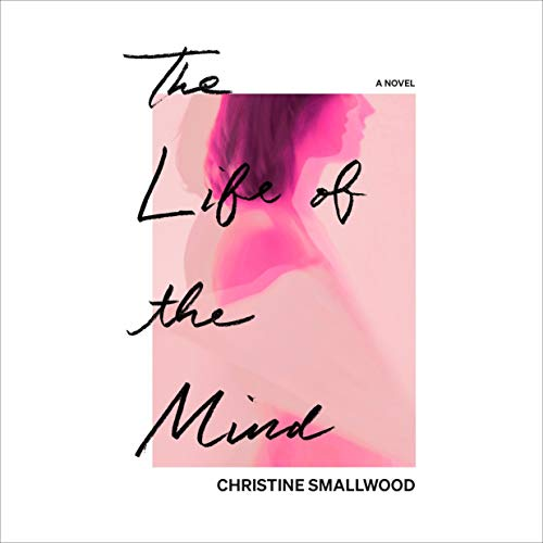 The Life of the Mind Audiobook By Christine Smallwood cover art