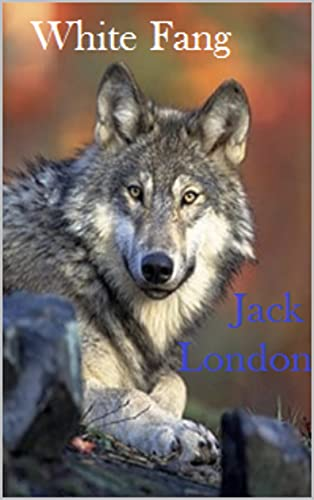 White Fang : Annotated (English Edition)