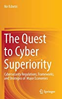 The Quest to Cyber Superiority: Cybersecurity Regulations, Frameworks, and Strategies of Major Economies
