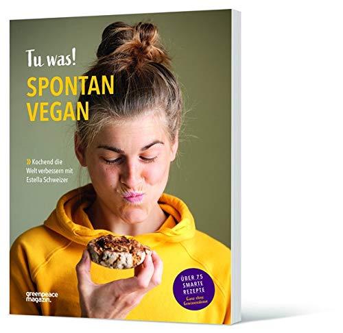 Tu was! Spontan Vegan: Kochend die Welt verbessern mit Estella Schweizer