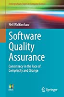 Software Quality Assurance: Consistency in the Face of Complexity and Change (Undergraduate Topics in Computer Science)