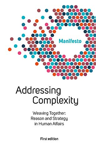 Welcome Complexity Manifesto: Addressing complexity: Weaving Together: Reason and Strategy in Human Affairs