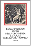 Storia della decadenza e caduta dell'impero romano [Tre volumi indivisibili]...