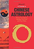 A Course in Chinese Astrology: Reveal Your Destiny, Harness Your Luck with Four Pillars
