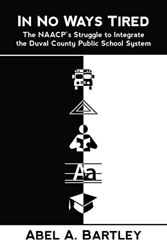 In No Ways Tired: The NAACP's Struggle to Integrate the Duval County Public School System
