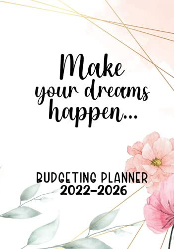 Make Your Dreams Happen 2022-2026 Budget Planner: Five Year Bill Organizer | Financial Planner| Annual Savings | Goals | Monthly Yeraly Budget | Expense Tracker | 7″ x 10″ Hardcover