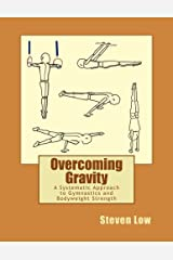 Overcoming Gravity: A Systematic Approach to Gymnastics and Bodyweight Strength Broché