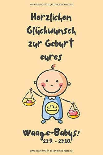 Herzlichen Glückwunsch zur Geburt eures Waage-Babys!: Sternzeichen-Geschenkbuch zur Geburt für kleine Waage-Mädchen. Tagebuch für Babys erstes Lebensjahr in gelb.