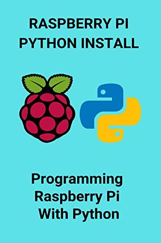 Raspberry Pi Python Install: Programming Raspberry Pi With Python: Python Raspberry Pi Tutorial Pdf (English Edition)