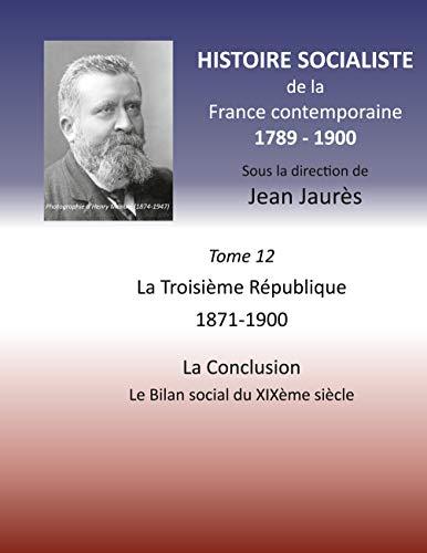 Histoire socialiste de la France contemporaine: Tome XII : La Troisième République 1871-1900, La Conclusion: Le Bilan social du XIXème siècle