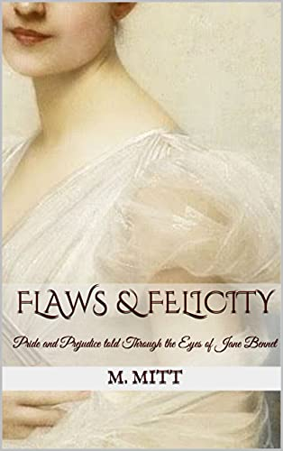 Flaws & Felicity: Pride and Prejudice told Through the Eyes of Jane Bennet (Jane Bennet Trilogy Book 1) by [M. Mitt]