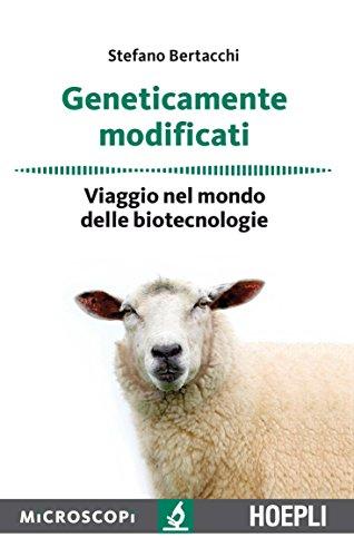 Geneticamente modificati. Viaggio nel mondo delle biotecnologie