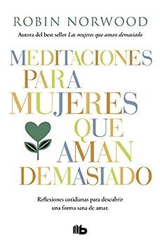 Meditaciones para mujeres que aman demasiado (Spanish Edition) by [Robin Norwood]