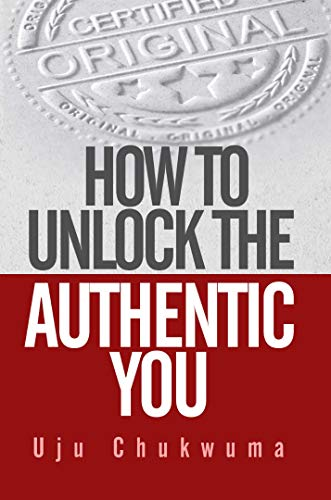 HOW TO UNLOCK THE AUTHENTIC YOU (English Edition)