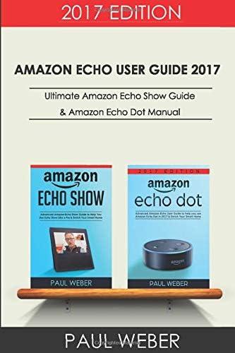 Amazon Echo User Guide 2017 2 Manuscripts Ultimate Amazon Echo Show Guide Amazon Echo Dot Manual product image