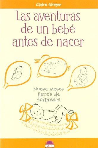 Las aventuras de un bebé antes de nacer: Nueve meses llenos de sorpresas (Libros Ilustrados)