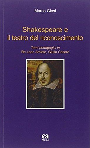 Shakespeare e il teatro del riconoscimento. Temi pedagogici in Re Lear, Amleto, Giulio Cesare