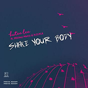 Shake Your Body (feat. Miickey Metro & H.O.M.A)
