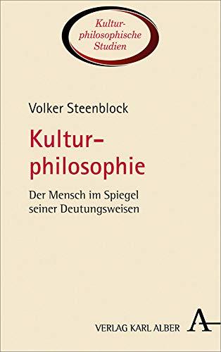 Kulturphilosophie: Der Mensch im Spiegel seiner Deutungsweisen (Kulturphilosophische Studien, Band 1)