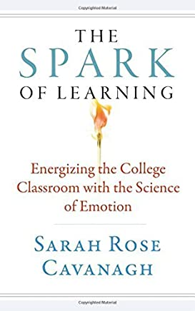The Spark of Learning: Energizing the College Classroom with the Science of Emotion (Teaching and Learning in Higher Education) by Sarah Rose Cavanagh (2016-10-01)