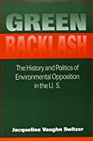 Green Backlash: History and Politics of the Environmental Opposition in the U.S. (Public Policy Series)