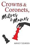 Crowns & Coronets, Mitres & Manes-Dearden, Harvey T.