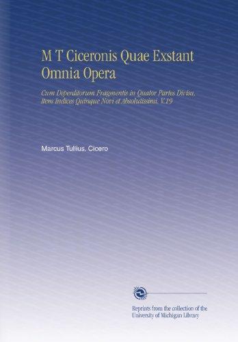 M T Ciceronis Quae Exstant Omnia Opera: Cum Deperditorum Fragmentis in Quator Partes Divisa, Item Indices Quinque Novi et Absolutissimi. V.19