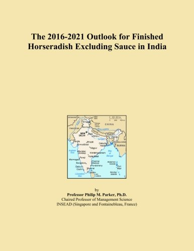 The 2016-2021 Outlook for Finished Horseradish Excluding Sauce in India