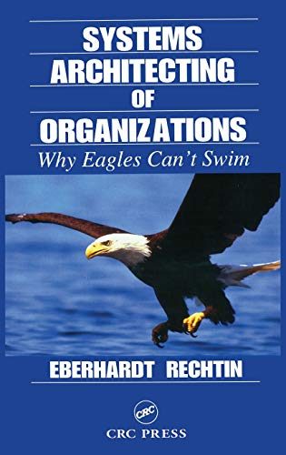 Download Systems Architecting of Organizations: Why Eagles Can't Swim (Systems Engineering) 0849381401