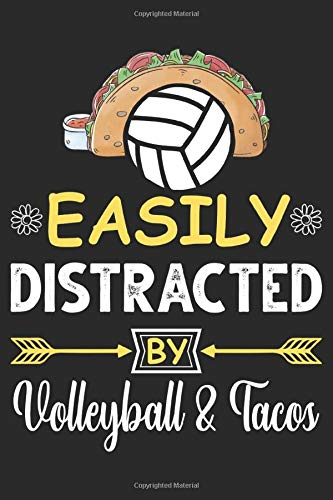 Easily Distracted by Volleyball & Tacos: Lined Journal Notebook with cute cover for Volleyball & Tacos lovers: Perfect birthday gift for Volleyball & Tacos lover Girls, Men, Women & Kids.