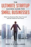 The Ultimate Startup Success Guide For Small Businesses: Write Your...