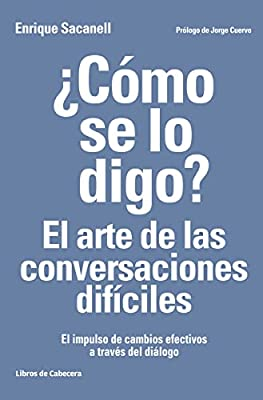 ¿Cómo se lo digo? El arte de las conversaciones difíciles: El impulso de cambios efectivos a través del diálogo (Temáticos recursos humanos) Tapa blanda Lengua: Espanol LIBROS DE CABECERA