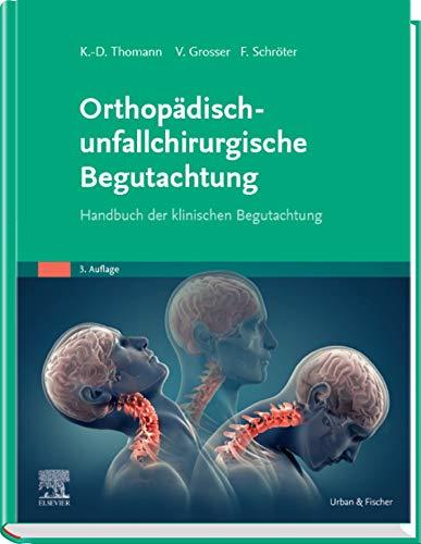 Orthopädisch-unfallchirurgische Begutachtung: Handbuch der klinischen Begutachtung