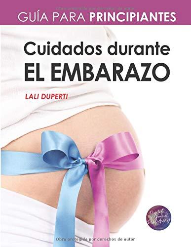 Cuidados durante el embarazo: Guía para principiantes (Spanish Edition)