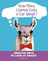 How Many Llamas Does a Car Weigh?: Creative Ways to Look at Weight (Silly Measurements)