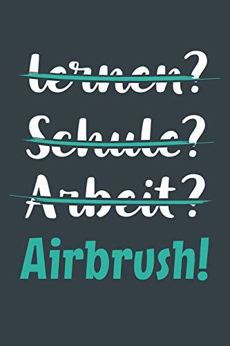 lernen? Schule? Arbeit? Airbrush!: Notizbuch - tolles Geschenk für Notizen, Scribbeln und Erinnerungen aufbewahren | liniert mit 100 Seiten