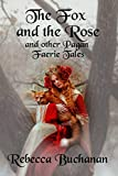 The Fox and the Rose: And Other Pagan Faerie Tales
