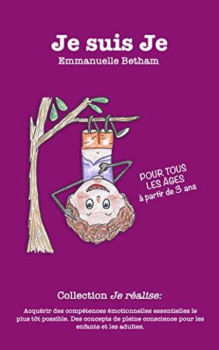 Je suis Je: Acquérir des compétences émotionnelles essentielles le plus tôt possible  Des concepts de pleine conscience pour les enfants et les adultes (Je réalise t. 5) (French Edition)