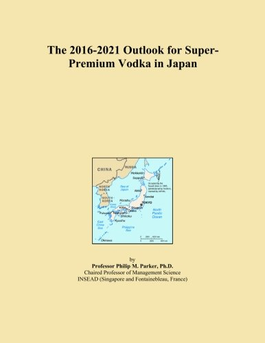 The 2016-2021 Outlook for Super-Premium Vodka in Japan