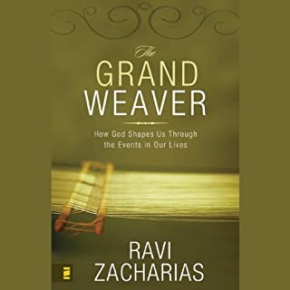 The Grand Weaver     How God Shapes Us Through the Events in Our Lives              By:                                                                                                                                 Ravi Zacharias                               Narrated by:                                                                                                                                 Ravi Zacharias                      Length: 5 hrs and 40 mins     28 ratings     Overall 4.8